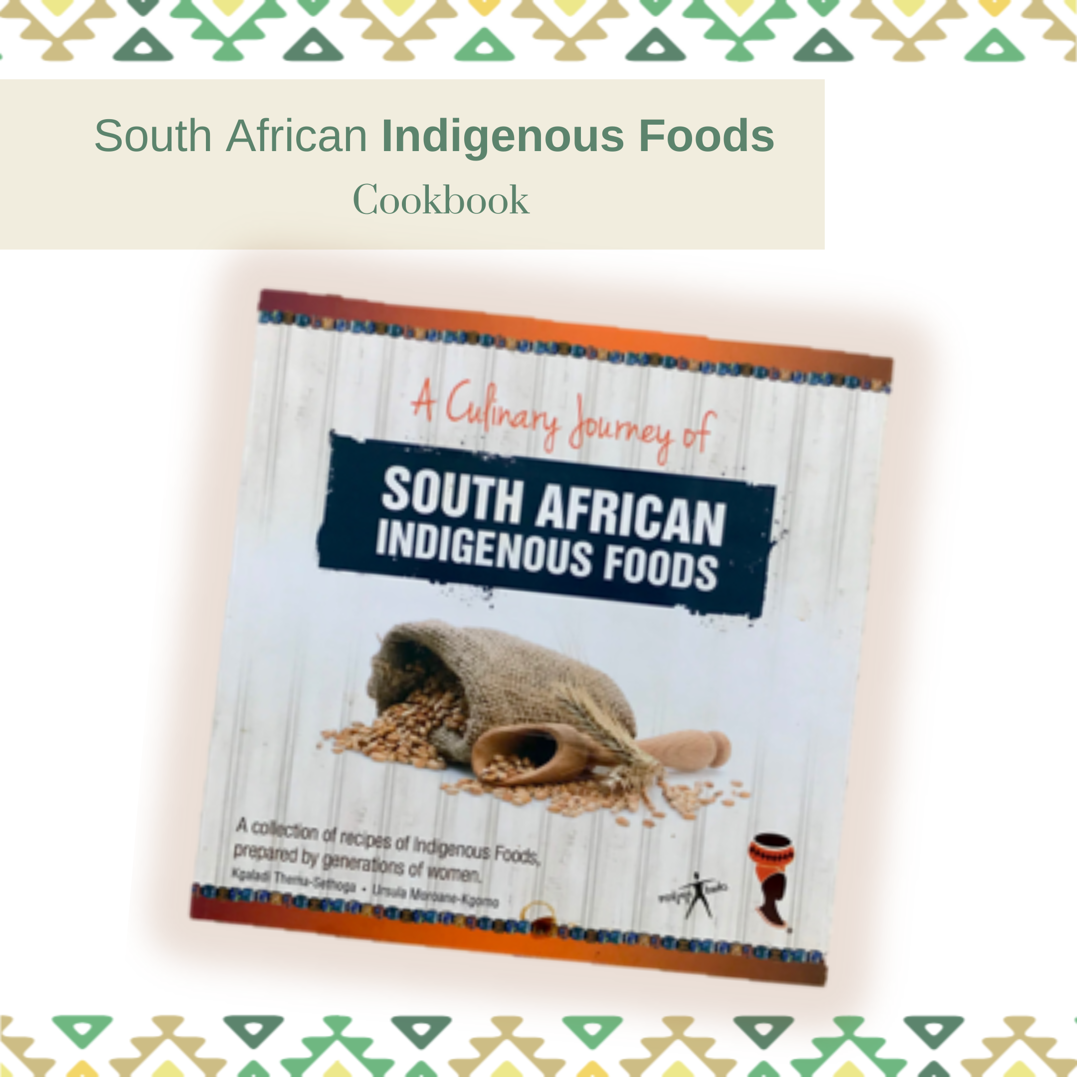 A Culinary Journey Of South African Indigenous Foods Cookbook